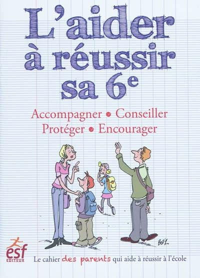 aider à réussir sa 6e (L') : accompagner, conseiller, protéger, encourager   Grandserre, Sylvain (1968-....). Auteur