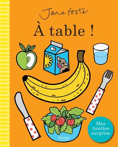 A table ! / Jane Foster | Foster, Jane. Auteur