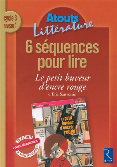 6 séquences pour lire Le petit buveur d'encre rouge d'Eric Sanvoisin : cycle 3, niveau 1