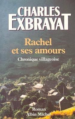 Rachel et ses amours : chronique villageoise / Charles Exbrayat | Exbrayat, Charles (1906-1989). Auteur