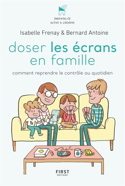 Doser les écrans en famille : comment reprendre le contrôle des outils numériques   Frenay, Isabelle (1980-....). Auteur