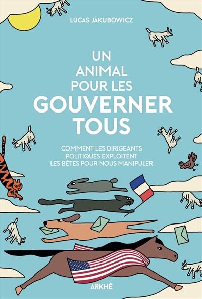 Un animal pour les gouverner tous : comment les dirigeants politiques exploitent les bêtes pour nous manipuler