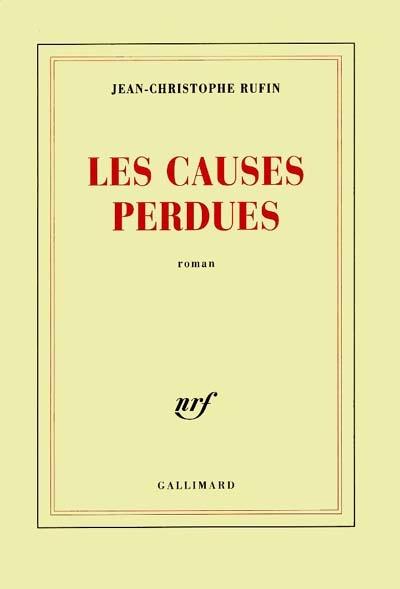Les causes perdues : roman / Jean-Christophe Rufin | Rufin, Jean-Christophe (1952-....). Auteur
