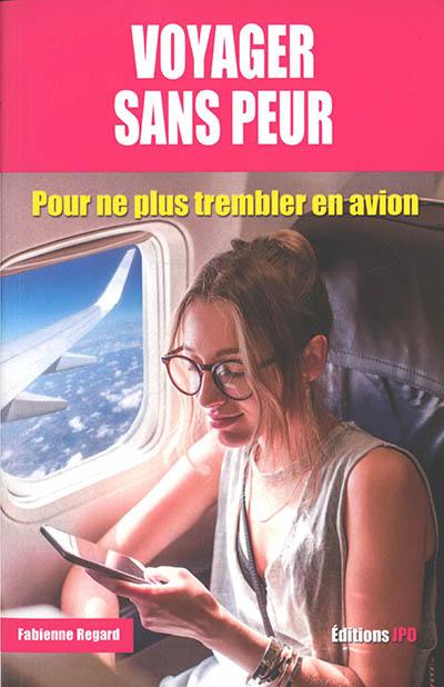 Voyager sans peur : pour ne plus trembler en avion
