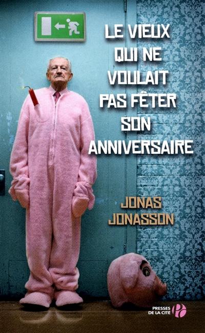 Le vieux qui ne voulait pas fêter son anniversaire / Jonas Jonasson | Jonasson, Jonas (1962-....). Auteur