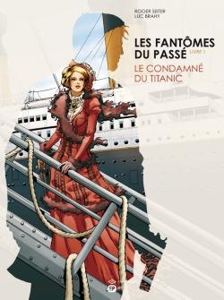 Les fantômes du passé. Vol. 1. Le condamné du Titanic