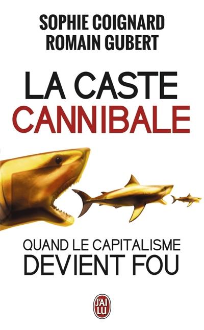 La caste cannibale : quand le capitalisme devient fou : document