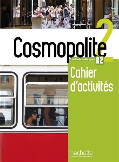 Cosmopolite : méthode de français : cahier d'activités. 2,  : A2,  2 | Hirschsprung, Nathalie. Auteur