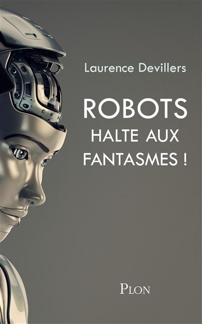 Des robots et des hommes : mythes, fantasmes et réalité / Laurence Devillers | Devillers, Laurence. Auteur