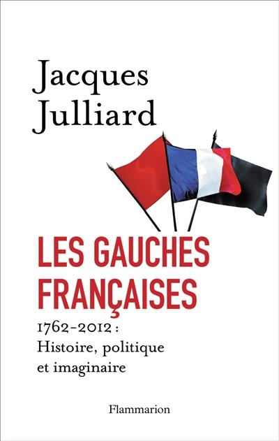 Les gauches françaises : histoire, politique et imaginaire : 1762-2012