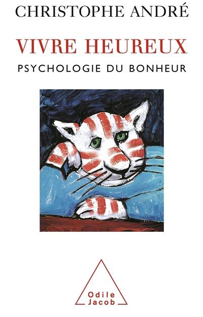 Vivre heureux : psychologie du bonheur   André, Christophe (1956-....)