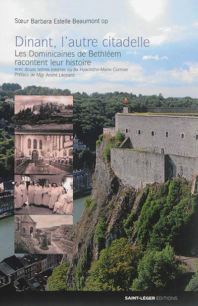 Dinant, l'autre citadelle, 1895-1991 : les dominicaines de Bethléem racontent leur histoire
