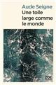 toile large comme le monde (Une) | Aude Seigne, Auteur