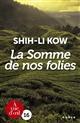 La somme de nos folies   Kow, Shih-Li (1968-....). Auteur
