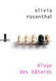 Eloge des bâtards | Rosenthal, Olivia. Auteur