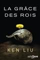 La grâce des rois   Liu, Ken (1976-....). Auteur