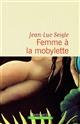 Femme à la mobylette : roman. suivi de A la recherche du sixième continent : de Lamartine à Ellis Island : relation de voyage | Jean-Luc Seigle, Auteur