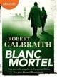 Blanc mortel | Galbraith, Robert (1965-....). Auteur
