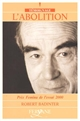L' abolition / Robert Badinter | Badinter, Robert (1928-....). Auteur