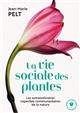 La vie sociale des plantes : les extraordinaires capacités communautaires de la nature   Pelt, Jean-Marie (1933-2015). Auteur